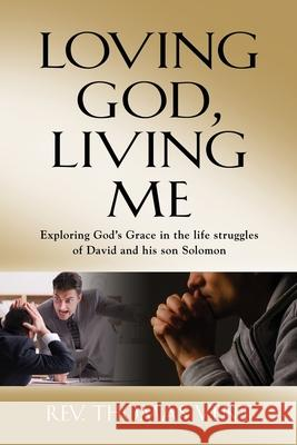Loving God Living Me: Exploring God's Grace in the life struggles of David and his son Solomon Thomas Vent 9781647184421