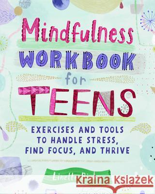Mindfulness Workbook for Teens: Exercises and Tools to Handle Stress, Find Focus, and Thrive Linette Bixby 9781647392239