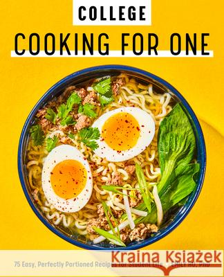 College Cooking for One: 75 Easy, Perfectly Portioned Recipes for Student Life Emily Hu 9781647393410