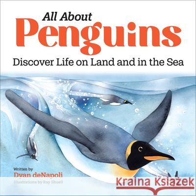 All about Penguins: Discover Life on Land and in the Sea Dyan DeNapoli 9781647397555