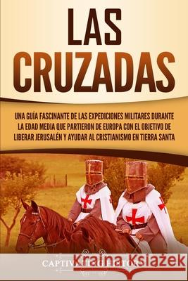 Las Cruzadas: Una gu Captivating History 9781647484064