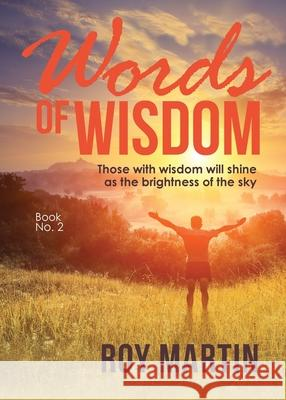 Words of Wisdom Book 2: Those with wisdom will shine as the brightness as the sky Roy Martin 9781647533311