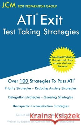 ATI Exit Test Taking Strategies: Free Online Tutoring - New 2020 Edition - The latest strategies to pass your ATI Exit Exam. Jcm-Ati Exit Tes 9781647689773