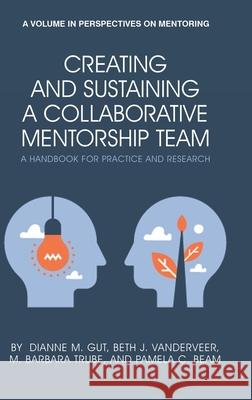Creating and Sustaining a Collaborative Mentorship Team Pamela C. Beam 9781648021015