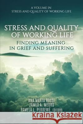 Stress and Quality of Working Life: Finding Meaning in Grief and Suffering Ana Maria Rossi James A. Meurs Pamela L. Perrewe 9781648021572