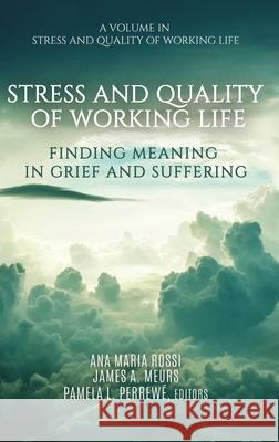 Stress and Quality of Working Life: Finding Meaning in Grief and Suffering Ana Maria Rossi James A. Meurs Pamela L. Perrewe 9781648021589