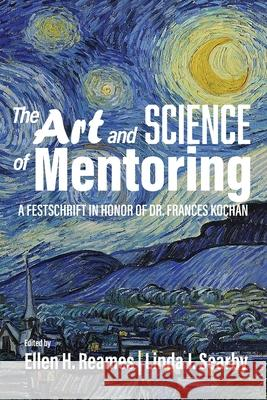The Art and Science of Mentoring: A Festschrift in Honor of Dr. Frances Kochan Ellen H. Reames Linda J. Searby  9781648022852