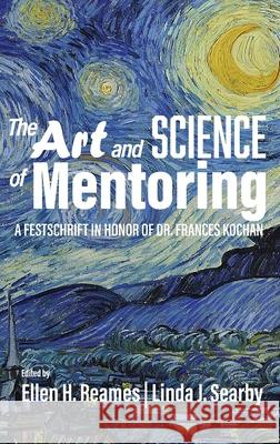 The Art and Science of Mentoring: A Festschrift in Honor of Dr. Frances Kochan Ellen H. Reames Linda J. Searby  9781648022869