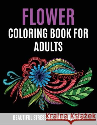 Flower Coloring Book for Adults: Beautiful Stress Relieving Designs Ew Colorin 9781648420405