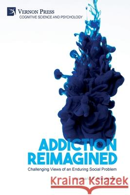 Addiction Reimagined: Challenging Views of an Enduring Social Problem Leonard A Steverson   9781648890352