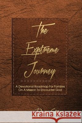 The Extreme Journey: A Devotional Roadmap For Families On A Mission To Encounter God (based on Modern Awakening Paraphrase) Danny Steyne 9781649215437