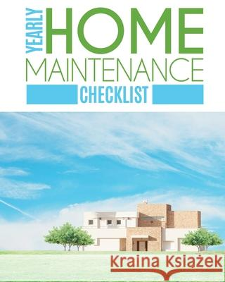 Yearly Home Maintenance Check List: Yearly Home Maintenance - For Homeowners - Investors - HVAC - Yard - Inventory - Rental Properties - Home Repair S Patricia Larson 9781649301512