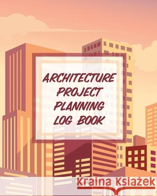 Architecture Project Planning Log Book: Design Phase - Builder - Kitsch - Play With - Map Out Patricia Larson 9781649303394