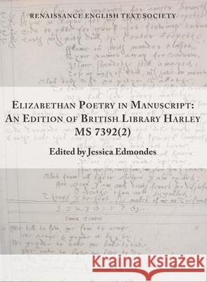 Elizabethan Poetry in Manuscript, Volume 41: An Edition of British Library Harley MS 7392(2) Jessica Edmondes 9781649590206