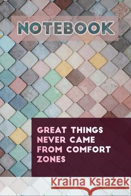 Notebook: Great things never came from comfort zone: Get your notebook today, you will love it! Bored Panda 9781650004693