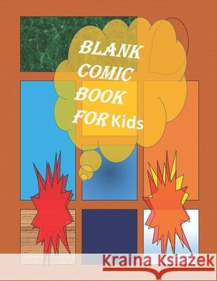 Blank Comic Book-Comic Sketch Book: Create your own comic book with this Blank Comic Book for kids, adults, students, teens and artists, many of Templ Comics 9781651491485