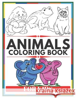 ANIMALS Coloring Book For KIDS: Home animals, forest animals, animals of the world Suw Kids 9781653379286