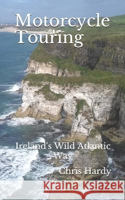 Motorcycle Touring: Ireland's Wild Atlantic Way Chris Hardy 9781653539611