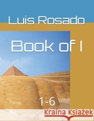 Book of I: 1-6 Luis D. Rosad 9781654322571