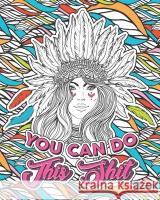 You Can Do This Shit: A Motivational Swearing Book for Adults - Inappropriate Coloring Book For Stress Relief and Relaxation! Funny Gag Gift Swear Gift Book Cursing Adults Swearing Cat 9781654918439