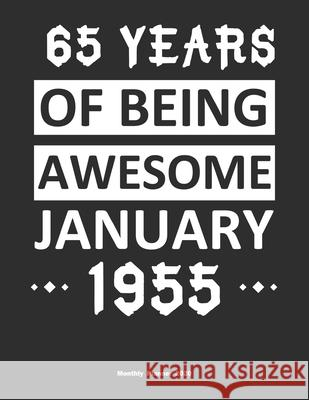 65 Years Of Being Awesome January 1955 Monthly Planner 2020: Calendar / Planner Born in 1955, Happy 65th Birthday Gift, Epic Since 1955 65th Birthday Publishing 9781655402012