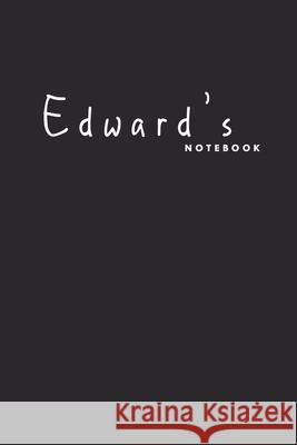 Edward's notebook: Great notebook for men named Edward Anselh Notebooks 9781655629242