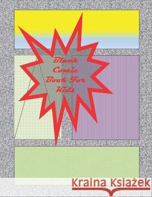 Blank Comic Book-Comic Sketch Book: Create your own comic book with this Blank Comic Book for kids, adults, students, teens and artists, Comic Design Comics 9781656133243