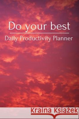 Do your best Daily Productivity Planner: Undated 3 Month Life Planner for Improve Time Management, Mastering productivity, Discipline and Focus Carol Publishing Productivit 9781657241466