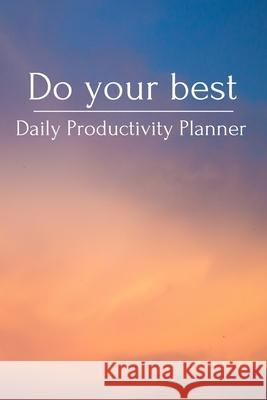Do your best Daily Productivity Planner: Undated 3 Month Life Planner for Improve Time Management, Mastering productivity, Discipline and Focus Carol Publishing Productivit 9781657241480