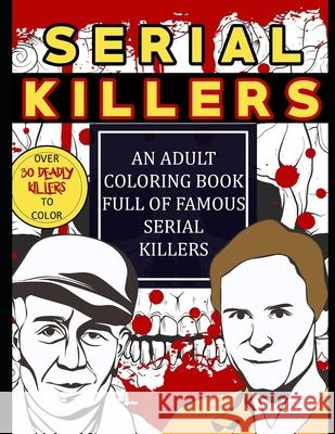 Serial Killers: An Adult Coloring Book Full of Famous Serial Killers: Perfect for True Crime Fans Jason Krueger 9781657271739 Independently Published