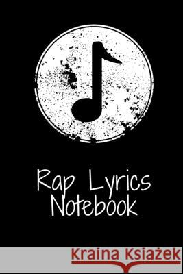 Rap Lyrics Notebook: Hip Hop inspired notebook for Rap Lyrics and all ideas. 100 Pages, 6 x 9 notebook Music Notebooks 9781657365704