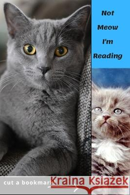 Not Meow I'm Reading: Notebook + Bookmark Ideal Gifts for Cats Lovers 6 x 9 100 pages line Charlie Publishing 9781657656529
