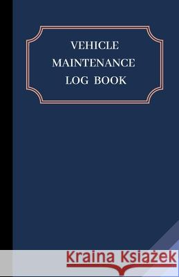 Vehicle Maintenance Log Book: Service Record Book For Cars - Tractors - Trucks - Motorcycles - Construction and Agricultural Vehicles etc...- Mileag Cesar 9781657763319