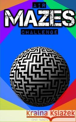 Air Mazes: Accept the Mazes Challenge! Game of Mazes, Mazes Games. Mazes for Adults and Kids. Crazy Sudoku 9781658122047