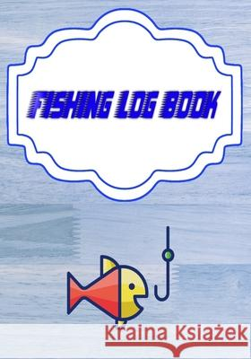 Fishing Log Book Fishing: Fishing Log Book The Essential Accessory Size 7x10 Inch - Lovers - Date # Etc Cover Glossy 110 Pages Fast Prints. Angeles Fishing 9781658775366