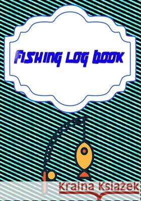 Fishing Log: Fishing Log Size 7x10 Inches Cover Matte - Details - Record # Fly 110 Page Fast Print. Coralee Fishing 9781658942249