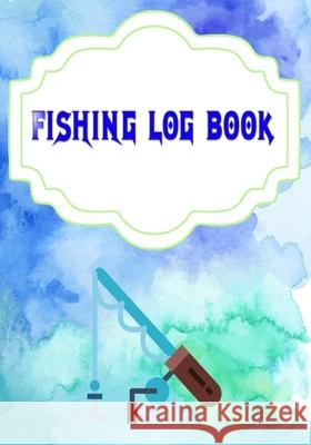 Fishing Log Book Template: Marking Fishing Log Book 110 Pages Size 7 X 10 Inches Cover Glossy - Water - Notes # Complete Quality Prints. Ingrid Fishing 9781658968027
