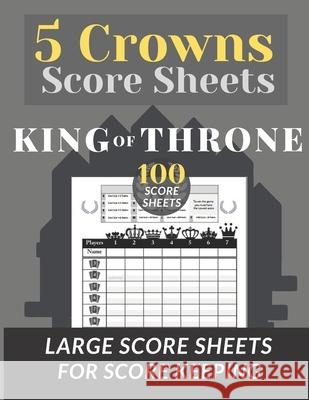 5 Crowns Score Sheets: 100 Score Sheets for Scorekeeping (Score Keeping Book for Five Crowns Card Game) Large Score Sheets (king of throne ed Funhub 9781659013122