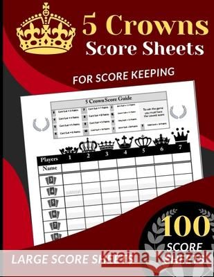 5 Crowns Score Sheets: 100 Score Sheets for Scorekeeping (Five Crowns Card Game Score Record Book) Large Score Sheets Funhub 9781659105872
