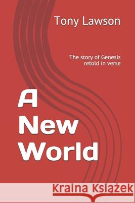 A New World: The story of Genesis retold in verse Tony Lawson 9781659602241