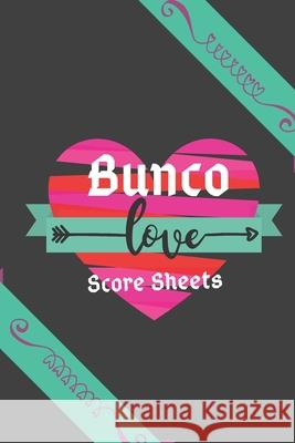 Love Bunco Score Sheets (Black Cover): 100 Bunco Score Sheets for Valentines, Bunco Score Cards for Bunco Lovers and Players, (Bunco Dice Game Book fo Love Score Sheet 9781659824346