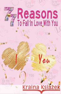 77 Reasons To Fall In Love With You: Happy Valentine's Day, Traveling Through Time Together, Back To The Past, And Through The Future Grace Moore 9781660015122