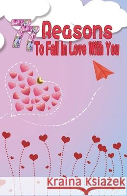 77 Reasons To Fall In Love With You: Happy Valentine's Day, Traveling Through Time Together, Back To The Past, And Through The Future Grace Moore 9781660015931