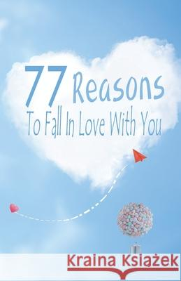 77 Reasons To Fall In Love With You: Happy Valentine's Day, Traveling Through Time Together, Back To The Past, And Through The Future Grace Moore 9781660019533