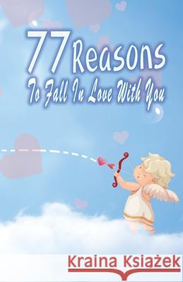 77 Reasons To Fall In Love With You: Happy Valentine's Day, Traveling Through Time Together, Back To The Past, And Through The Future Grace Moore 9781660023059