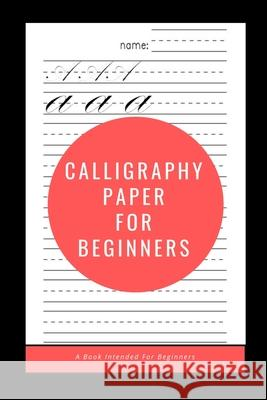 Calligraphy Paper for Beginners: A Book Intended For Beginners Ninja Puzzles 9781661214234
