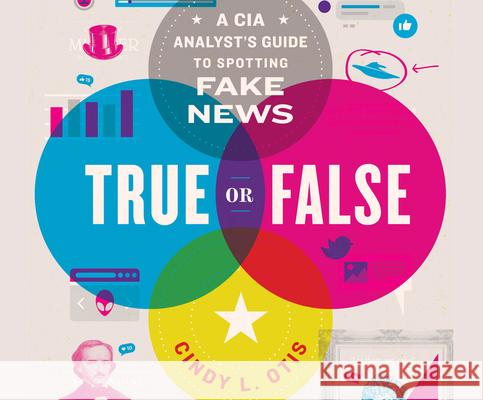 True or False: A CIA Analyst's Guide to Spotting Fake News - audiobook Cindy L. Otis Erin Dion 9781662006654