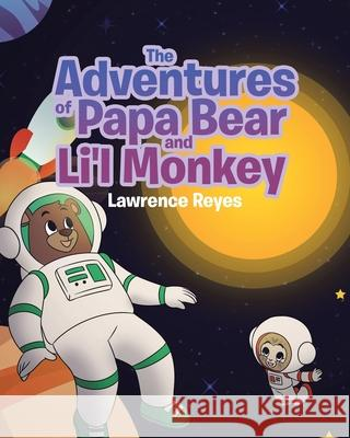 The Adventures of Papa Bear and Li'l Monkey Lawrence Reyes 9781662403415