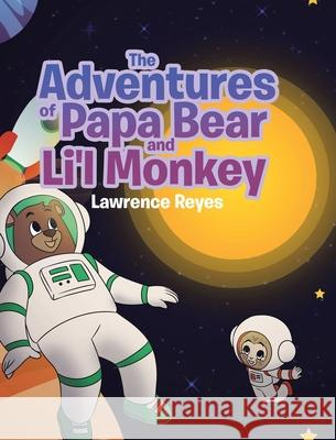 The Adventures of Papa Bear and Li'l Monkey Lawrence Reyes 9781662419645