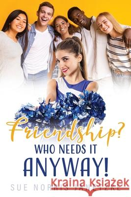 Friendship? Who Needs it Anyway! Sue Norris Janetzke 9781662813429